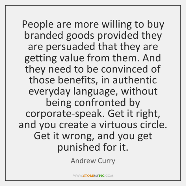 People are more willing to buy branded goods provided they are persuaded ...