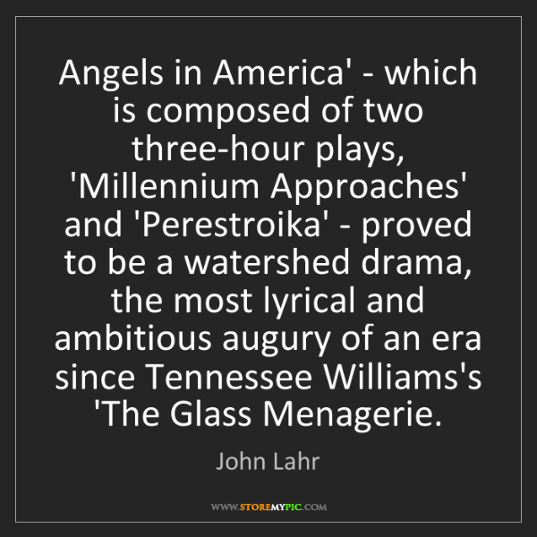 John Lahr: Angels in America' - which is composed of two three-hour...