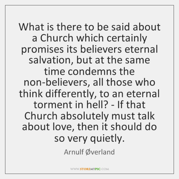 What is there to be said about a Church which certainly promises ...