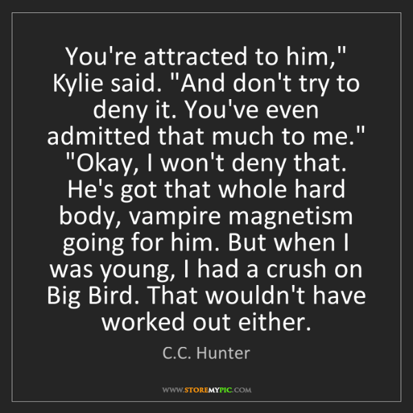 """C.C. Hunter: You're attracted to him,"""" Kylie said. """"And don't try..."""