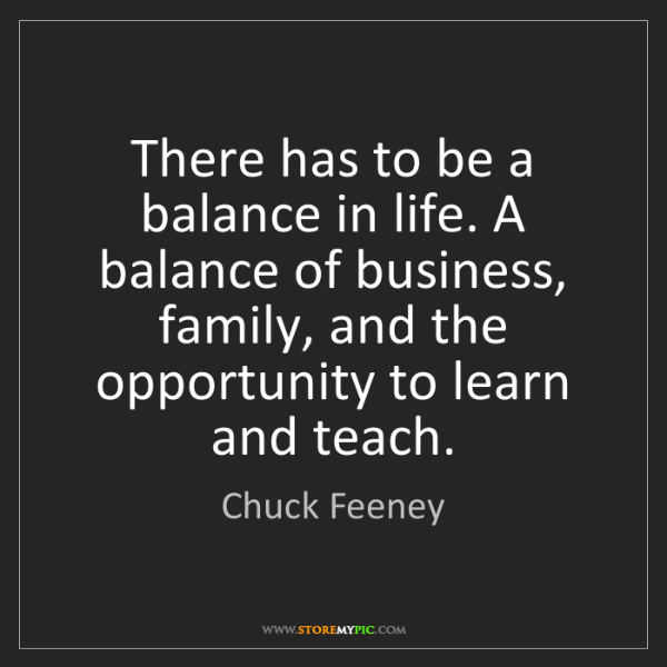 Chuck Feeney: There has to be a balance in life. A balance of business,...