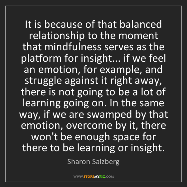 Sharon Salzberg: It is because of that balanced relationship to the moment...