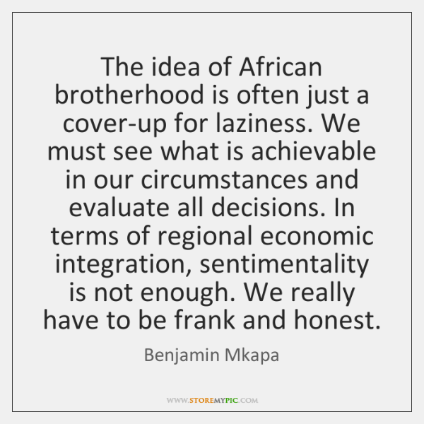 The idea of African brotherhood is often just a cover-up for laziness. ...