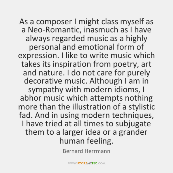 As a composer I might class myself as a Neo-Romantic, inasmuch as ...