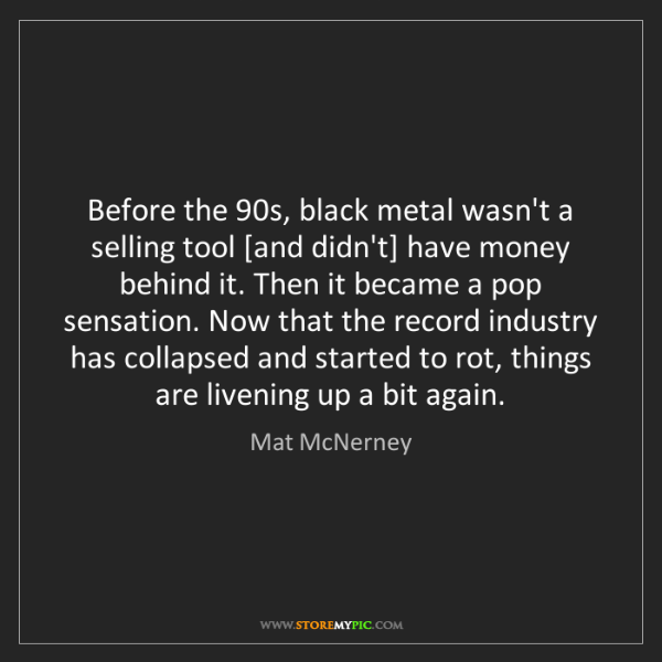 Mat McNerney: Before the 90s, black metal wasn't a selling tool [and...