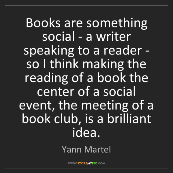 Yann Martel: Books are something social - a writer speaking to a reader...