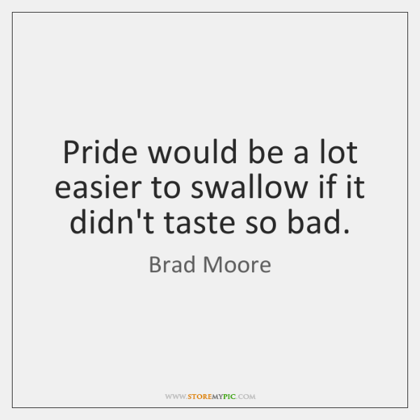 Pride would be a lot easier to swallow if it didn't taste ...