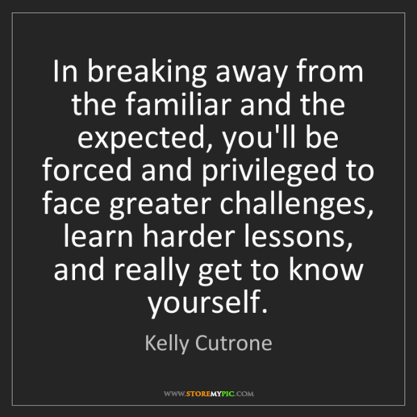 Kelly Cutrone: In breaking away from the familiar and the expected,...