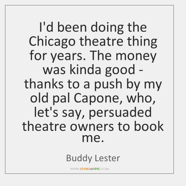 I'd been doing the Chicago theatre thing for years. The money was ...