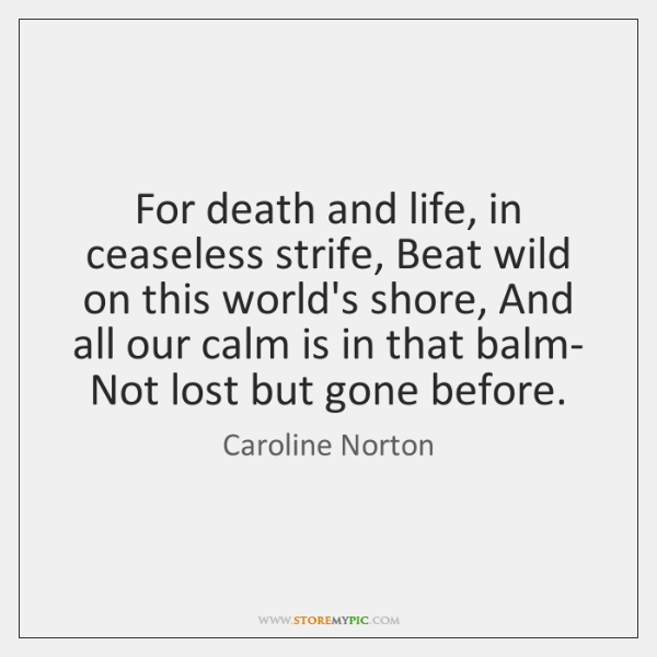 For Death And Life In Ceaseless Strife Beat Wild On This World's Magnificent Quotes About Death And Life