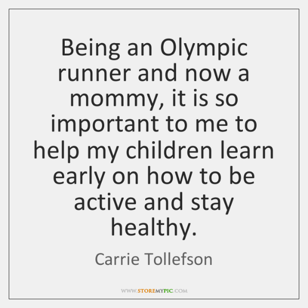 Being an Olympic runner and now a mommy, it is so important ...