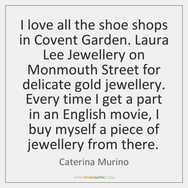 I love all the shoe shops in Covent Garden. Laura Lee Jewellery ...