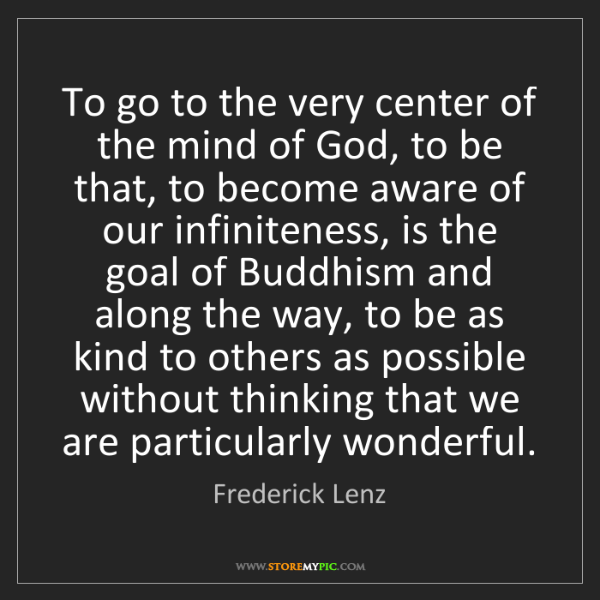 Frederick Lenz: To go to the very center of the mind of God, to be that,...