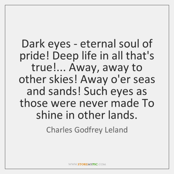 Dark eyes - eternal soul of pride! Deep life in all that's ...