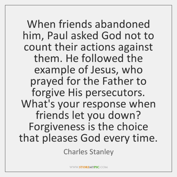 When Friends Abandoned Him Paul Asked God Not To Count Their