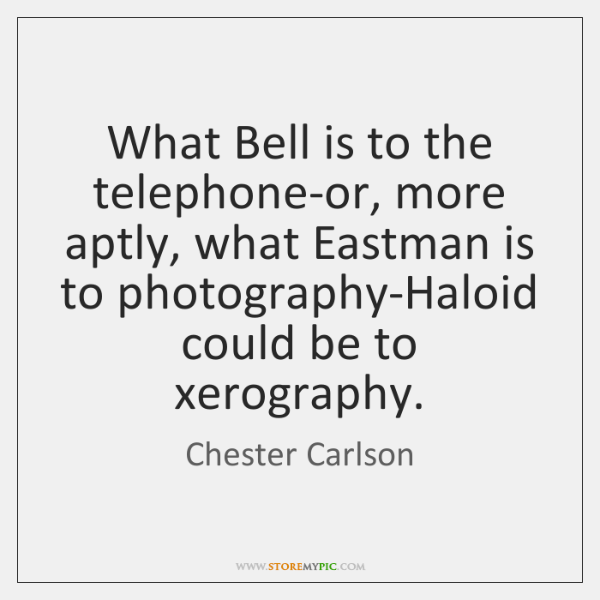 What Bell is to the telephone-or, more aptly, what Eastman is to ...