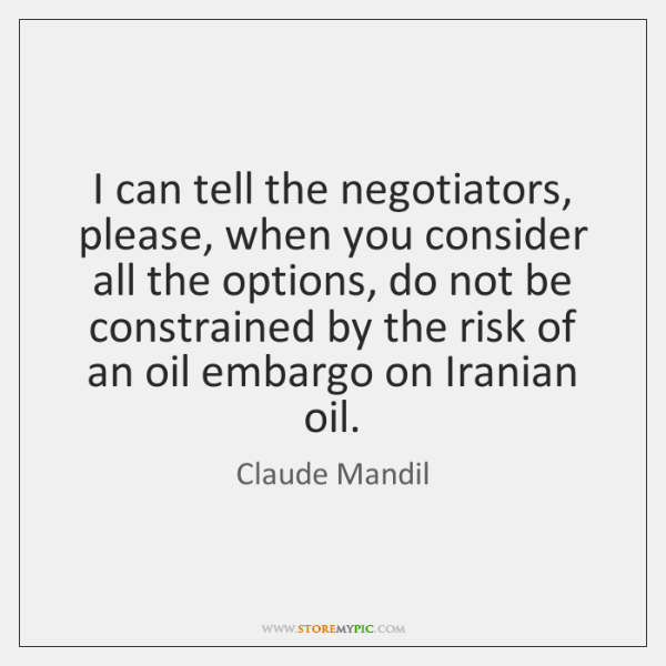 I can tell the negotiators, please, when you consider all the options, ...