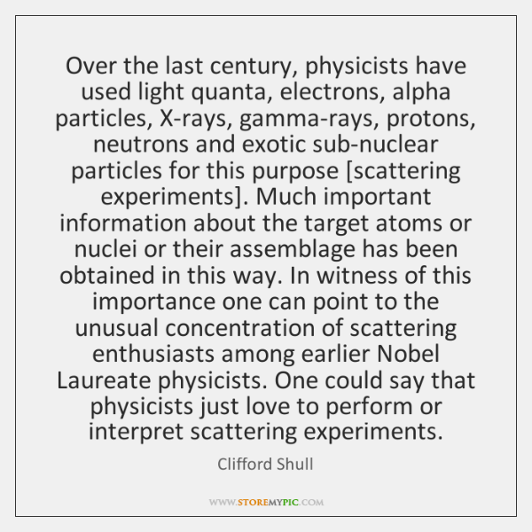 Over the last century, physicists have used light quanta, electrons, alpha particles, ...