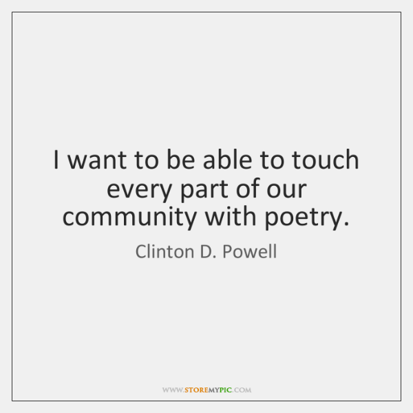 I want to be able to touch every part of our community ...