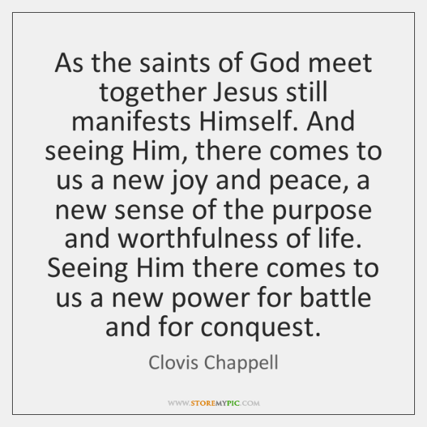 As the saints of God meet together Jesus still manifests Himself. And ...