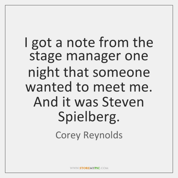 I got a note from the stage manager one night that someone ...