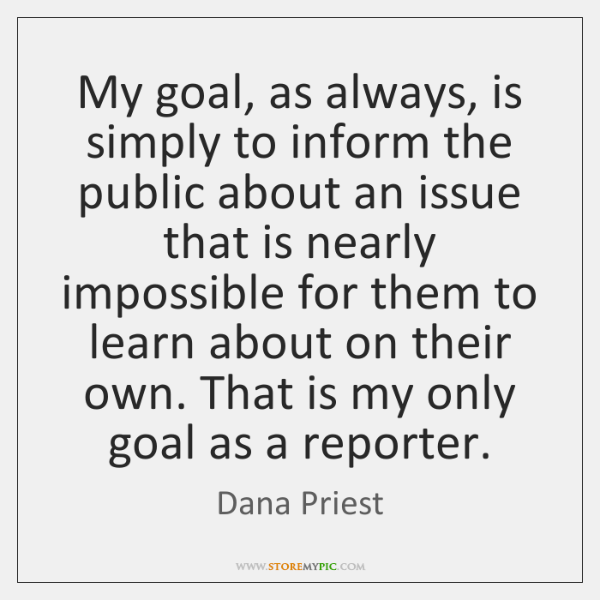 My goal, as always, is simply to inform the public about an ...