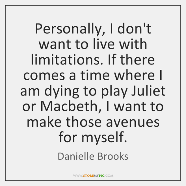 Personally, I don't want to live with limitations. If there comes a ...