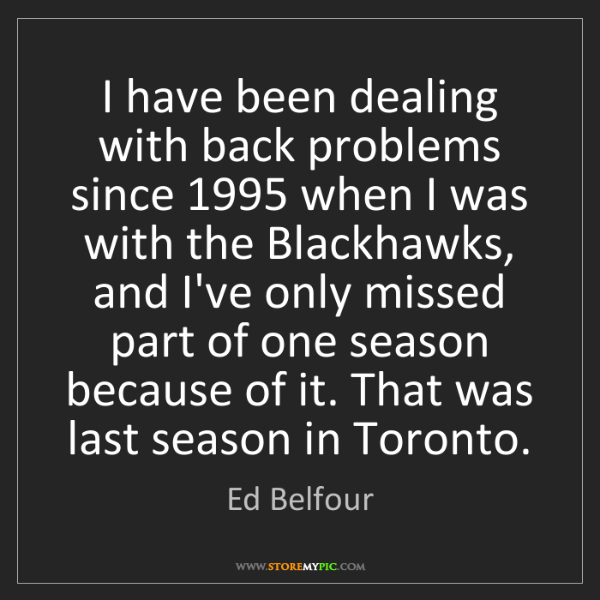 Ed Belfour: I have been dealing with back problems since 1995 when...