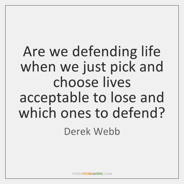 Are we defending life when we just pick and choose lives acceptable ...