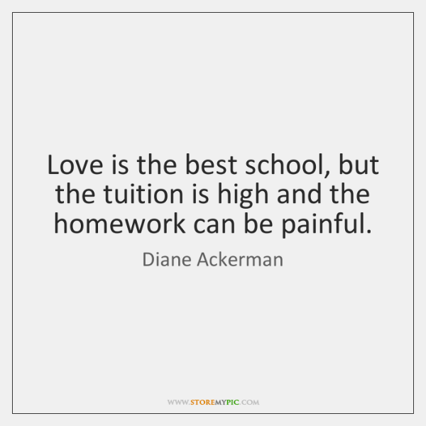 Love is the best school, but the tuition is high and the ...