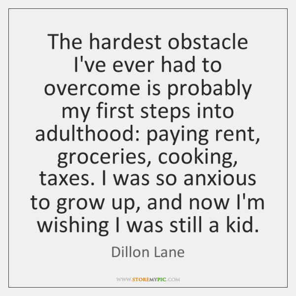 The hardest obstacle I've ever had to overcome is probably my first ...