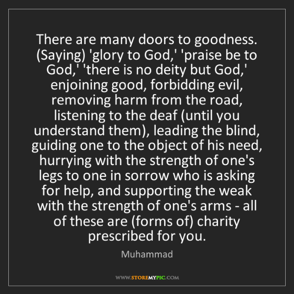 Muhammad: There are many doors to goodness. (Saying) 'glory to...