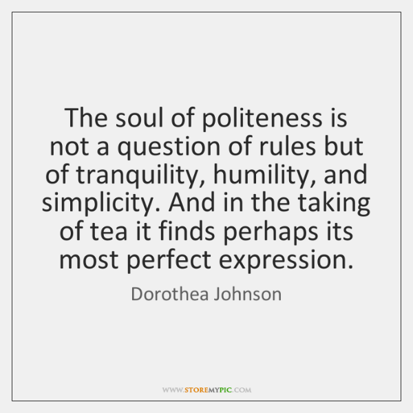 The soul of politeness is not a question of rules but of ...
