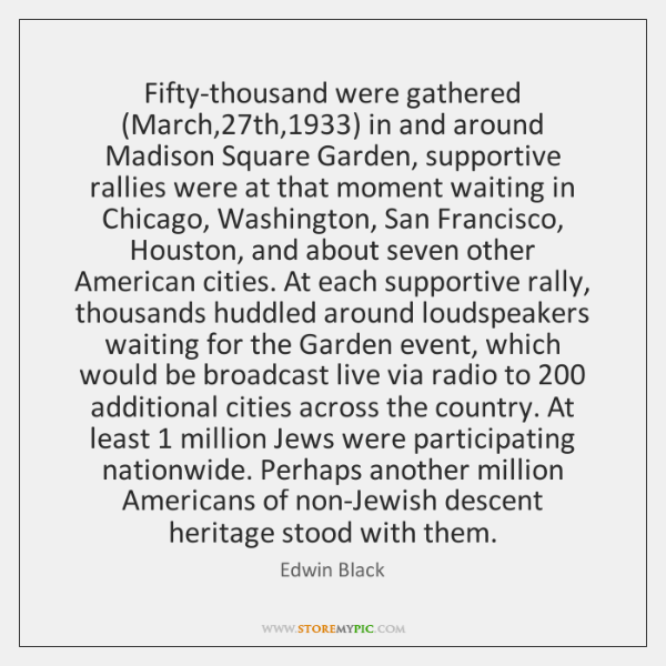 Fifty-thousand were gathered (March,27th,1933) in and around Madison Square Garden, supportive ...
