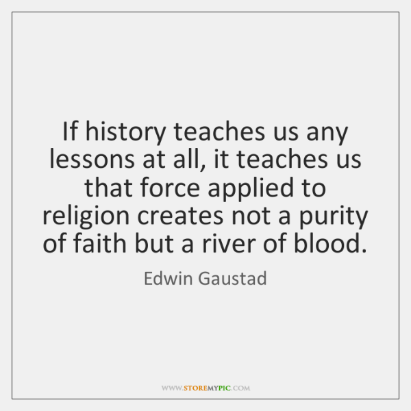 If history teaches us any lessons at all, it teaches us that ...