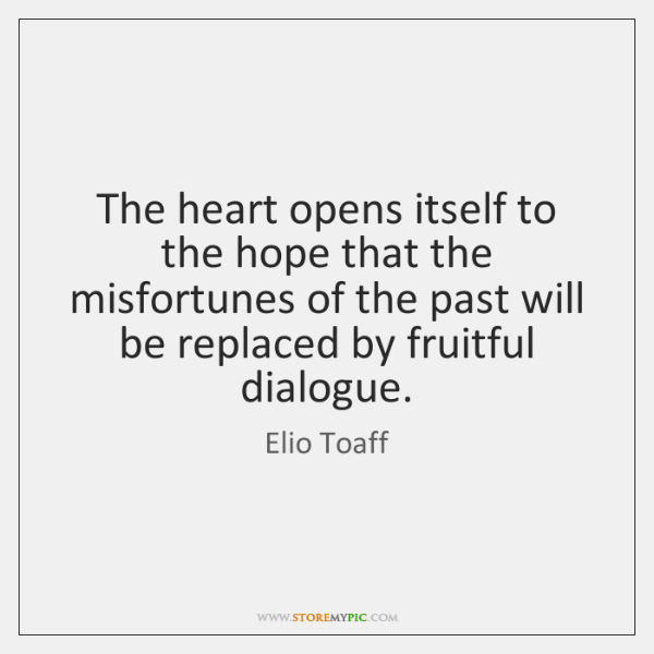The heart opens itself to the hope that the misfortunes of the ...