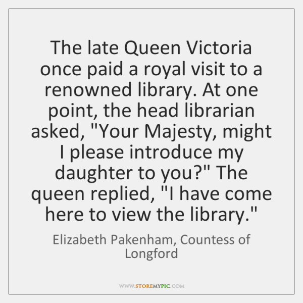 The late Queen Victoria once paid a royal visit to a renowned ...
