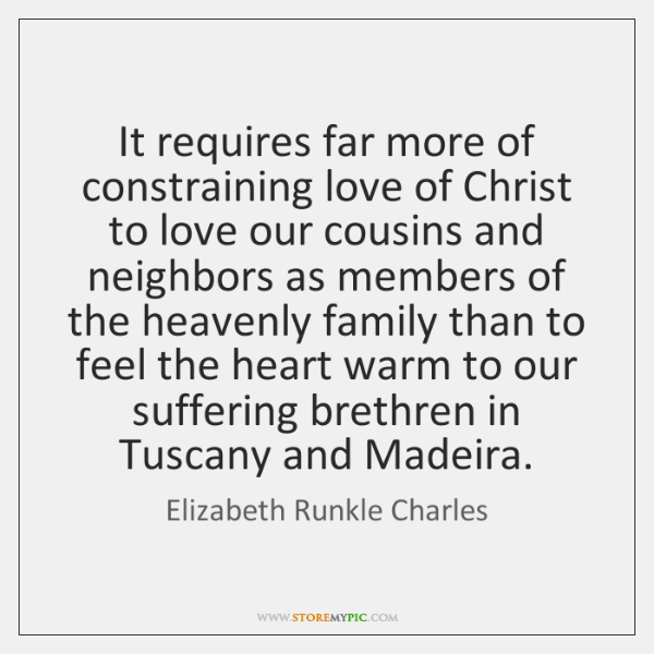 It requires far more of constraining love of Christ to love our ...