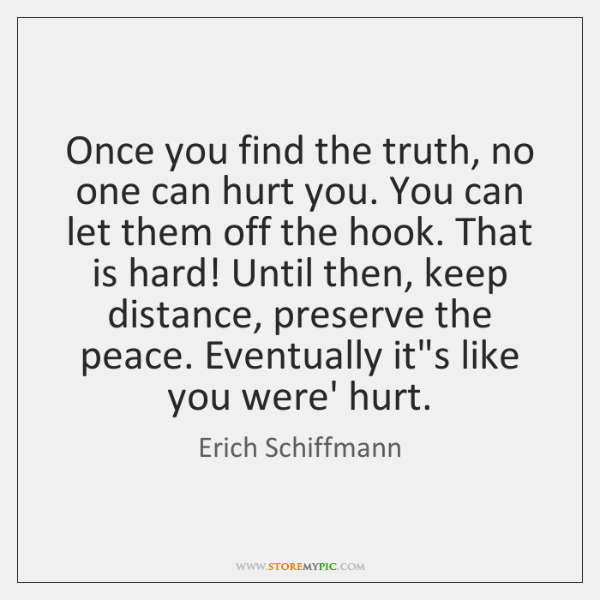 Once you find the truth, no one can hurt you. You can ...