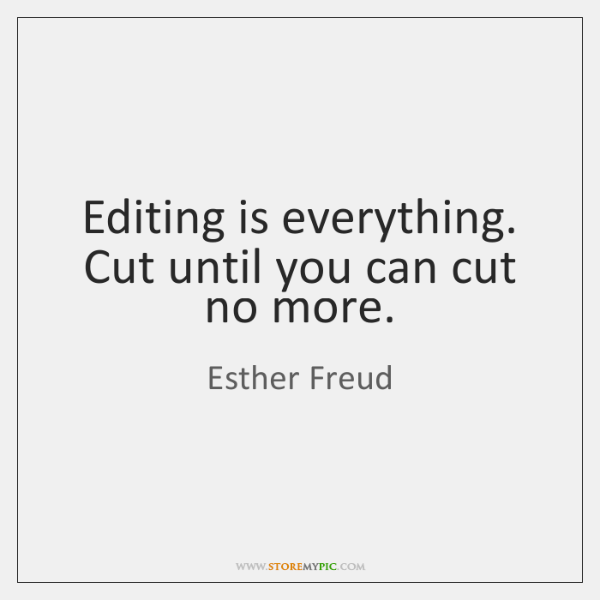 Editing is everything. Cut until you can cut no more.