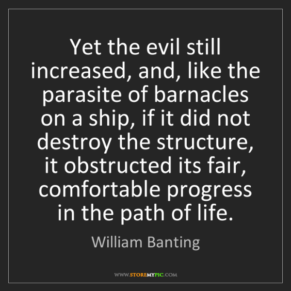 William Banting: Yet the evil still increased, and, like the parasite...
