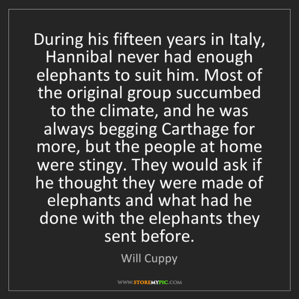 Will Cuppy: During his fifteen years in Italy, Hannibal never had...
