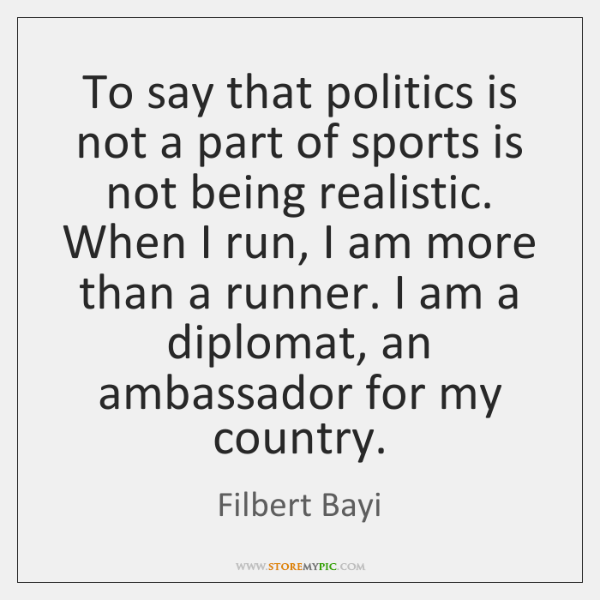 To say that politics is not a part of sports is not ...
