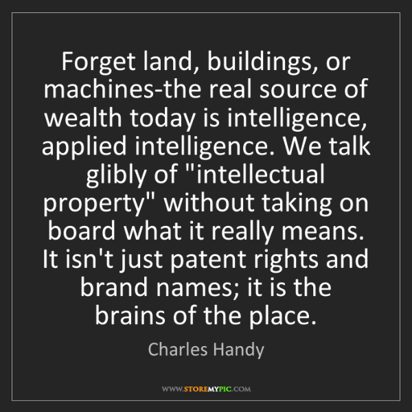 Charles Handy: Forget land, buildings, or machines-the real source of...