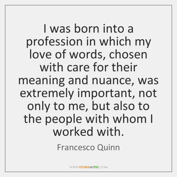 I was born into a profession in which my love of words, ...