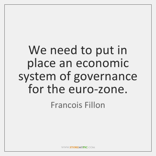 We need to put in place an economic system of governance for ...