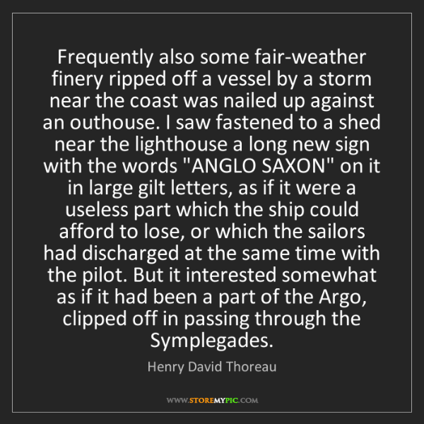 Henry David Thoreau: Frequently also some fair-weather finery ripped off a...