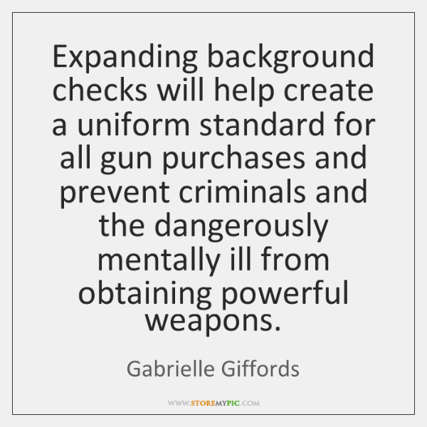 Expanding background checks will help create a uniform standard for all gun ...