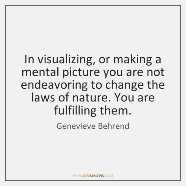 In visualizing, or making a mental picture you are not endeavoring to ...