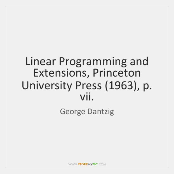 Linear Programming and Extensions, Princeton University Press (1963), p. vii.